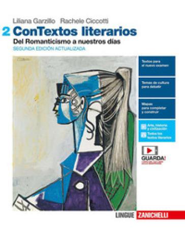 ConTextos literarios. Per le Scuole superiori. Con e-book. Con espansione online. 2: Del Romanticismo a nuestros dias - Liliana Garzillo |