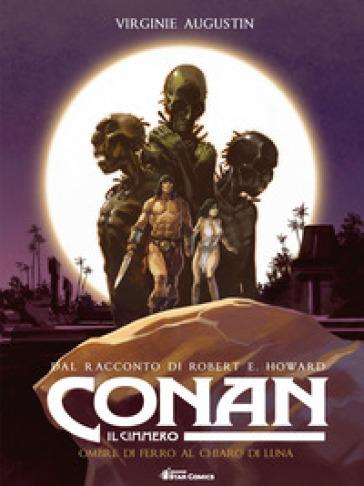 Conan il cimmero. 6: Ombre di ferro al chiaro di luna - Robert E. Howard pdf epub