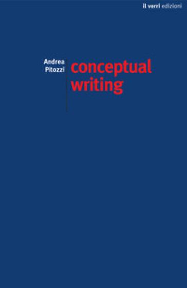 Conceptual writing. Percorsi nella scrittura concettuale contemporanea - Andrea Pitozzi |