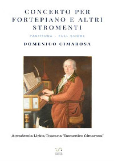 Concerto per fortepiano e altri stromenti. Partitura. Full score. Ediz. critica - Domenico Cimarosa |
