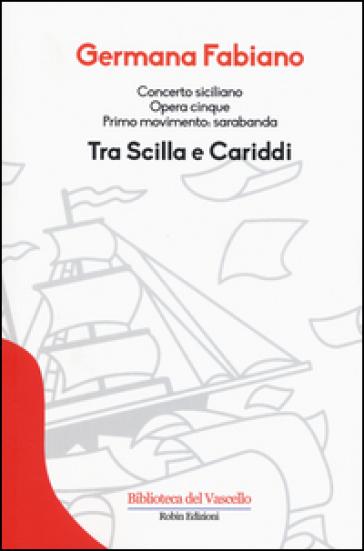 Concerto siciliano opera cinque. Tra Scilla e Cariddi - Germana Fabiano |