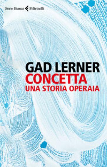 Concetta. Una storia operaia - Gad Lerner pdf epub