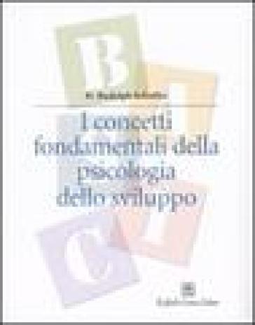 Concetti fondamentali della psicologia dello sviluppo (I) - H. Rudolph Schaffer |