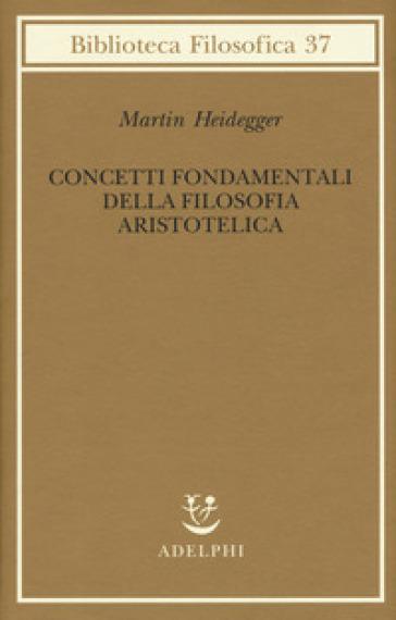 Concetti fondamentali della filosofia aristotelica - Martin Heidegger | Rochesterscifianimecon.com