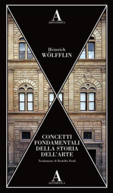 Concetti fondamentali della storia dell'arte - Heinrich Wolfflin | Thecosgala.com