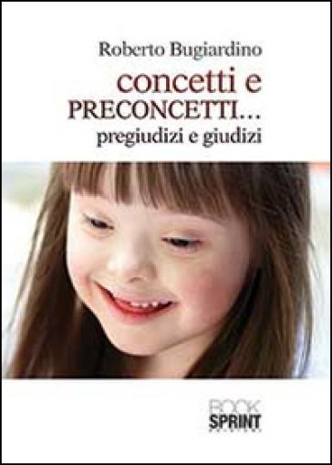 Concetti e preconcetti... pregiudizi e giudizi - Roberto Bugiardino | Jonathanterrington.com