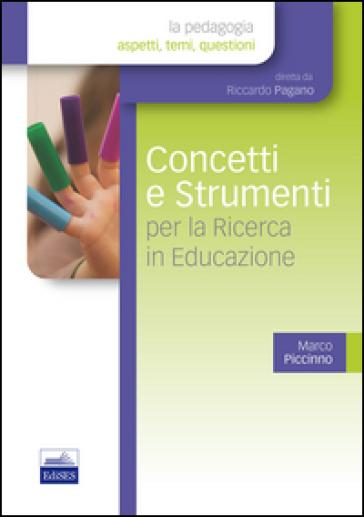 Concetti e strumenti per la ricerca in educazione - Marco Piccinno | Rochesterscifianimecon.com