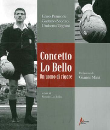 Concetto Lo Bello. Un uomo di rigore - Enzo Pennone | Rochesterscifianimecon.com