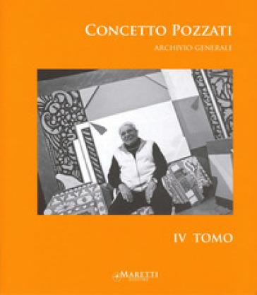 Concetto Pozzati. Archivio generale. Ediz. illustrata. 4.