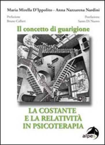 Concetto di guarigione. La costante e la relatività in psicoterapia (Il) - M. Mirella D'Ippolito |
