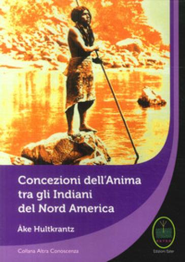 Concezione dell'Anima tra gli Indiani del Nord America - Ake Hultkrantz   Kritjur.org