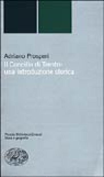 Il Concilio di Trento: una introduzione storica - Adriano Prosperi  