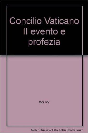 Concilio Vaticano II evento e profezia