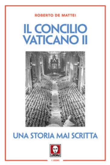 Il Concilio Vaticano II. Una storia mai scritta - Roberto De Mattei |