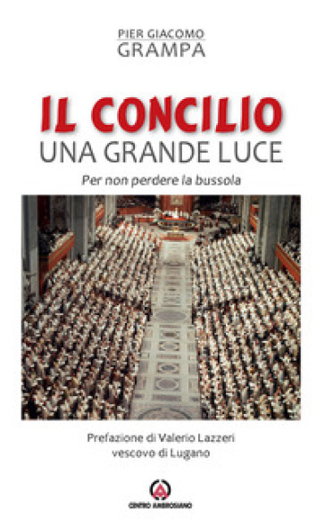 Il Concilio una grande luce. Per non perdere la bussola - Pier Giacomo Grampa |