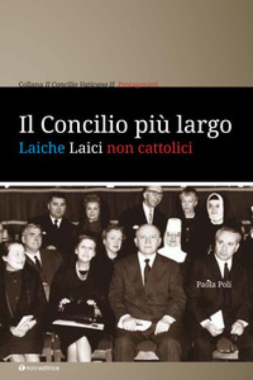 Il Concilio più largo. Laiche laici non cattolici - Paola Poli   Kritjur.org