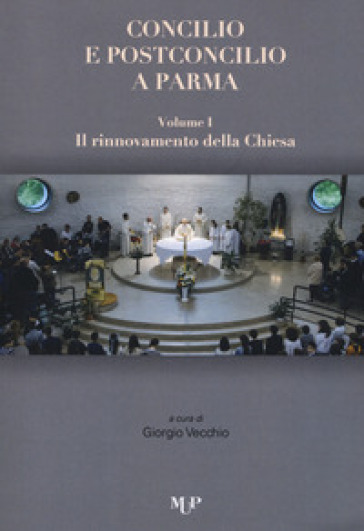 Concilio e post concilio a Parma. 1-2: Il rinnovamento della Chiesa-Il cristiano nel mondo - G. Vecchio |