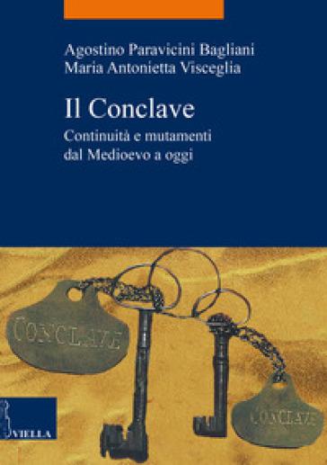 Il Conclave. Continuità e mutamenti dal Medioevo a oggi - Agostino Paravicini Bagliani  