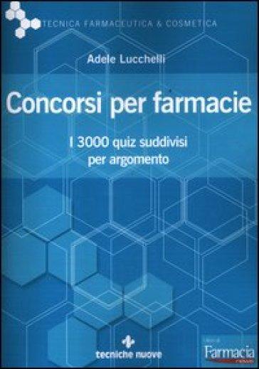 Concorsi per farmacie. I 3000 quiz suddivisi per argomento - Adele Lucchelli pdf epub