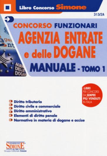 Concorsi funzionari Agenzia delle Entrate e delle Dogane. Manuale. 1.