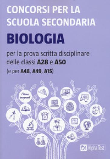 Concorsi per la scuola secondaria. Biologia per la prova scritta disciplinare delle classi A28 e A50 (e per A48, A49, A15)
