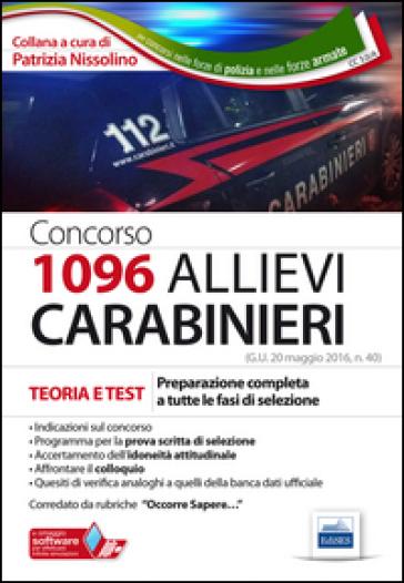 Concorso 1096 allievi Carabinieri. Teoria e test per la preparazione completa a tutte le fasi di selezione. Con software di simulazione - P. Nissolino |