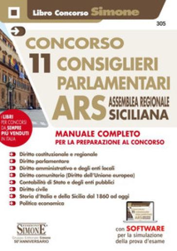 Concorso 11 consiglieri parlamentari ARS Assemblea Regionale Siciliana. Manuale completo per la preparazione al concorso. Con software di simulazione -  pdf epub