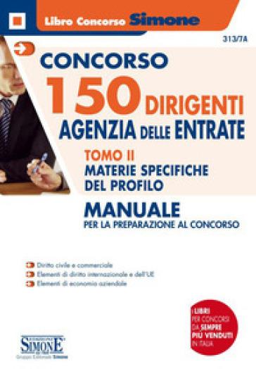 Concorso 150 dirigenti Agenzia delle Entrate. Manuale per la preparazione al concorso. 2: Materie specifiche del profilo