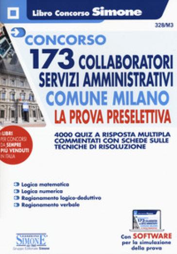 Concorso 173 collaboratori servizi amministrativi Comune Milano. La prova preselettiva. 4000 quiz a risposta multipla commentati con schede sulle tecniche di risoluzione. Con software di simulazione