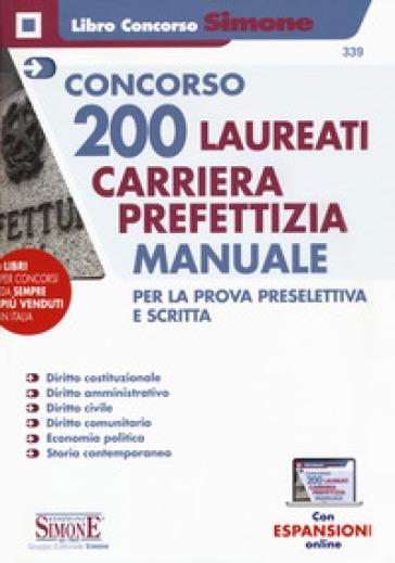 Concorso 200 laureati carriera prefettizia. Manuale per la prova preselettiva e scritta. Con aggiornamento online