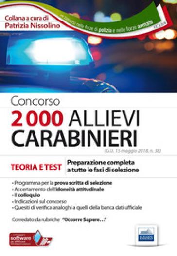 Concorso 2000 allievi carabinieri. Teoria e test. Preparazione completa a tutte le fasi della selezione. Con software di simulazione - P. Nissolino |
