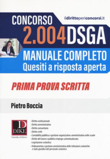 Concorso 2004 DSGA. Manuale completo. Quesiti a risposta aperta. Prima prova scritta - Pietro Boccia |