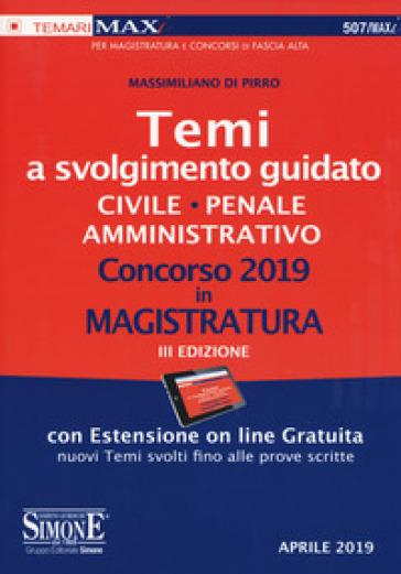 Concorso 2019 in magistratura. Temi a svolgimento guidato. Civile, penale, amministrativo. Con aggiornamento online - Massimiliano Di Pirro  