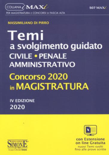 Concorso 2020 in magistratura. Temi a svolgimento guidato. Civile, penale, amministrativo - Massimiliano Di Pirro | Thecosgala.com