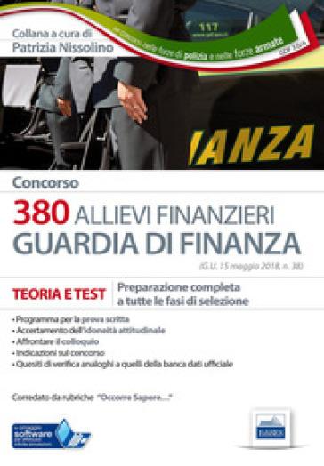 Concorso 380 allievi finanzieri nella Guardia di Finanza. Teoria e test. Preparazione completa a tutte le fasi di selezione. Con software di simulazione - P. Nissolino |