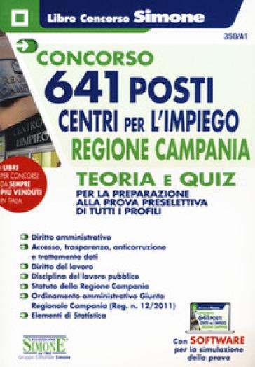 Concorso 641 posti centri per l'impiego regione Campania. Teoria e quiz per la preparazione alla prova preselettiva di tutti i profili. Con software di simulazione