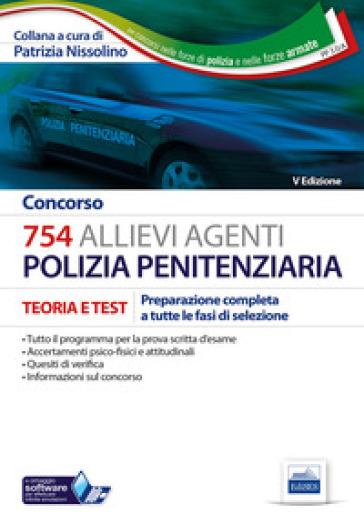 Concorso 754 allievi agenti polizia penitenziaria. Teoria e test. Preparazione completa a tutte le fasi di selezione - P. Nissolino | Thecosgala.com
