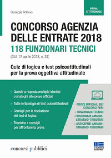 Concorso Agenzia delle Entrate 2018. 118 funzionari tecnici (G.U. n. 31 del 17 aprile 2018). Quiz di logica e test psicoattitudinali per la prova oggettiva attitudinale - Giuseppe Cotruvo |