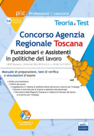 Concorso Agenzia Regionale Toscana (ARTI). Funzionari e assistenti in politiche del lavoro. Manuale di preparazione, test di verifica e simulazioni d'esame. Con software di simulazione