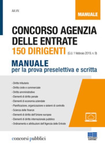 Concorso Agenzia delle entrate. 150 dirigenti. Manuale per la prova preselettiva e scritta