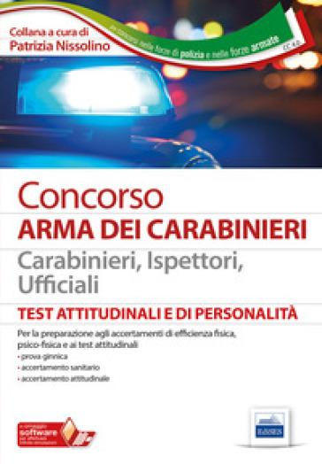 Concorso Arma dei Carabinieri. Carabinieri, ispettori, ufficiali. Test attitudinali e di personalità. Con software di simulazione - P. Nissolino  