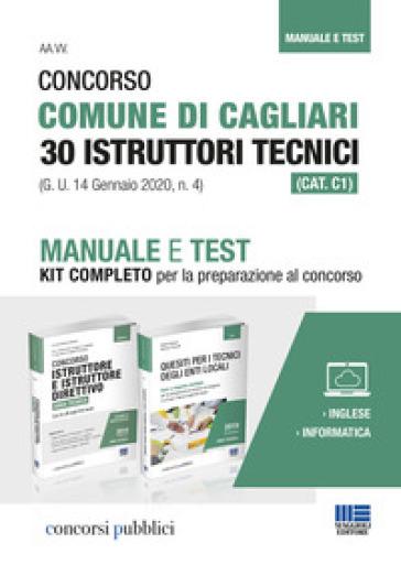 Concorso Comune di Cagliari 30 Istruttori tecnici (CAT. C1) (G. U. 14 Gennaio 2020, n. 4). Manuale e Test. Kit completo per la preparazione al concorso - Stefano Bertuzzi |