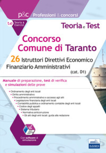 Concorso Comune di Taranto. 26 Istruttori direttivi economico finanziario amministrativi. Manuale di preparazione, test di verifica e simulazioni delle prove. Con software di simulazione