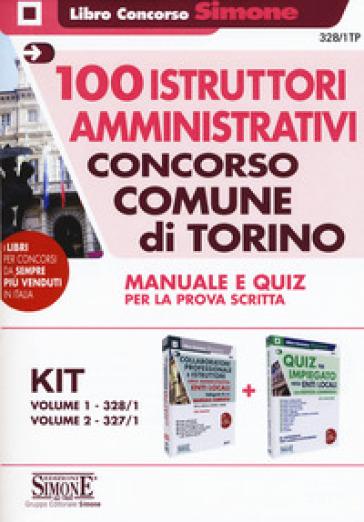 Concorso Comune di Torino. 100 istruttori amministrativi. Manuale e Quiz per la prova scritta