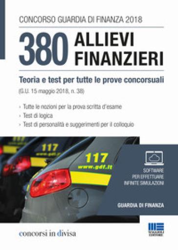 Concorso Guardia di Finanza 2018. 380 allievi finanzieri. Teoria e test per tutte le prove concorsuali