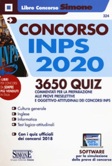 Concorso INPS 2020. 3650 quiz commentati per la preparazione alle prove preselettive e oggettivo-attitudinali dei concorsi INPS. Con software di simulazione