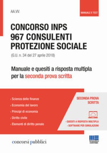 Concorso INPS. 967 consulenti protezione sociale (G.U. n. 34 del 27 aprile 2018). Manuale e quesiti a risposta multipla per la seconda prova scritta