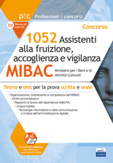 Concorso MIBAC 1052 Assistenti alla fruizione, accoglienza e vigilanza. Teoria e test per la prova scritta e orale. Con software di simulazione
