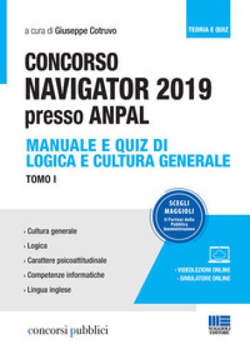 Concorso Navigator 2019 presso ANPAL. Con videolezioni e simulatore online. 1: Manuale e quiz di logica e cultura generale - G. Cotruvo |