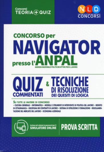Concorso per Navigator presso l'ANPAL. Quiz commentati e tecniche di risoluzione dei quesiti di logica. Con simulatore online -  pdf epub